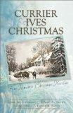 Currier & Ives Christmas Four Stories of Love Come to Life from the Canvas of Classic Christ...