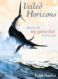 Veiled Horizons Stories of Big Game Fish of the Sea