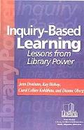 Inquiry-Based Learning Lessons from Library Power
