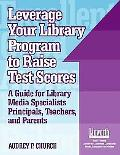 Leverage Your Library Program to Help Raise Test Scores A Guide for Library Media Specialist...