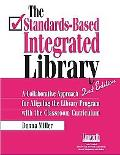 Standards-Based Integrated Library A Collaborative Approach for Aligning the Library Program...