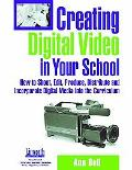 Creating Digital Video In Your School How To Shoot, Edit, Produce, Distribute And Incorporat...
