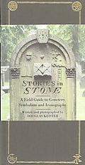 Stories in Stone A Field Guide to Cemetery Symbolism and Iconography