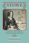 Stowe in Her Own Time: A Biographical Chronicle of Her Life, Drawn from Recollections, Inter...