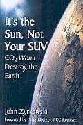 It's the Sun, Not Your Suv Co2 Does Not Cause Global Warming