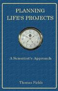 Planning Life's Projects A Scientist's Approach