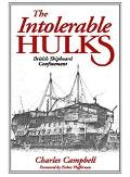 Intolerable Hulks British Shipboard Confinement 1776-1857