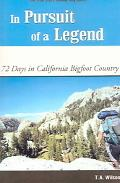 In Pursuit of a Legend 72 Days in California Bigfoot Country