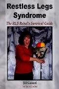 Restless Legs Syndrome The RLS Rebel's Survival Guide