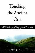 Touching the Ancient One A True Story of Tragedy And Reunion