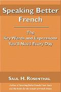 Speaking Better French: The Key Words and Expressions That You'll Need Every Day