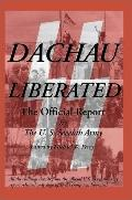 Dachau Liberated The Official U.S. Army Report