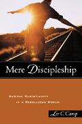 Mere Discipleship Radical Christianity in a Rebellious World