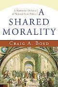 Shared Morality A Narrative Defense of Natural Law Ethics