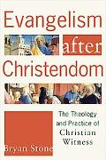 Evangelism After Christendom The Theology And Practice of Christian Witness