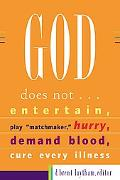 God Does Not...: Entertain, Play Matchmaker, Hurry, Demand Blood, Cure Every Illness