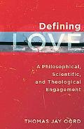Defining Love: A Philosophical, Scientific, and Theological Engagement