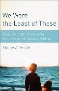 We Were the Least of These : Reading the Bible with Survivors of Sexual Abuse