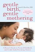Gentle Birth, Gentle Mothering: A Doctor's Guide to Natural Childbirth and Gentle Early Pare...