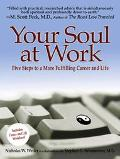 Your Soul at Work Five Steps to a More Fulfilling Career and Life