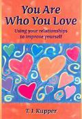You Are Who You Love How To Use Your Relationships To Better Yourself