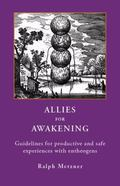 ALLIES for AWAKENING : Guidelines for Productive and Safe Experiences with Entheogens