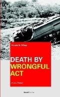 Death by Wrongful Act A Treatise the Law Peculiar to Actions for Injuries Resulting in Death