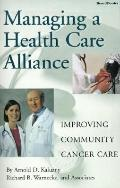Managing a Health Care Alliance Improving Community Cancer Care