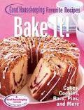 Bake It! Favorite Good Housekeeping Recipes Cakes, Cookies, Bars, Pies, and More