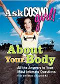 Ask Cosmogirl! About Your Body All the Answers to Your Most Intimate Questions