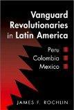 Vanguard Revolutionaries in Latin America: Peru, Colombia, Mexico