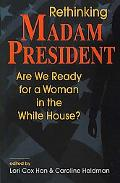 Rethinking Madam President Are We Ready for a Woman in the White House?