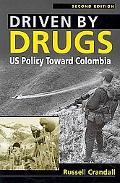 Driven by Drugs U.S. Policy Toward Colombia