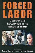 Forced Labor: Coercion and Exploitatin in the Private Economy