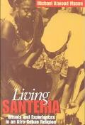 Living Santeria Rituals and Experiences in an Afro-Cuban Religion