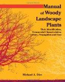 Manual of Woody Landscape Plants: Their Identification, Ornamental Characteristics, Culture,