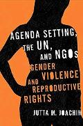 Agenda Setting, the Un, and Ngos Gender Violence and Reproductive Rights