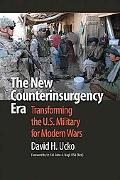 The New Counterinsurgency ERA: Transforming the U.S. Military for Modern Wars