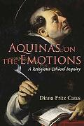 Aquinas on the Emotions: A Religious-Ethical Inquiry