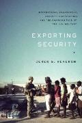 Exporting Security : International Engagement, Security Cooperation, and the Changing Face o...