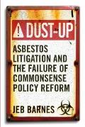 Dust-Up : Asbestos Litigation and the Failure of Common Sense Policy Reform
