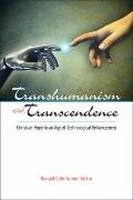 Transhumanism and Transcendence : Christian Hope in an Age of Technological Enhancement