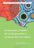 Fundamentos y modelos del estudio pragmtico y sociopragmtico del espaol (Georgetown Studies ...