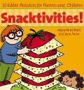 Snacktivities! 50 Edible Activities for Parents and Children