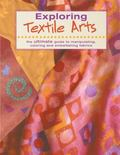 Exploring Textile Arts The Ultimate Guide to Manipulating, Coloring, and Embellishing Fabrics