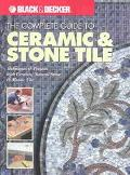 Complete Guide to Ceramic & Stone Tile Techniques & Projects With Ceramics, Natural Stone & ...