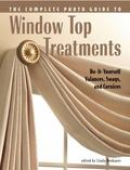 Complete Photo Guide to Window Top Treatments Do-It-Yourself Valances, Swags, And Cornices