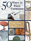 50 Ways to Paint Furniture The Easy, Step-by-step Way to Decorator Looks