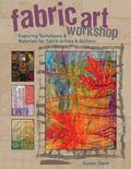 Fabric Art Workshop Exploring the Latest Techniques & Materials