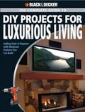 Black & Decker Complete Guide to Diy Projects for Luxurious Living Adding Style & Elegance W...